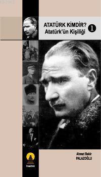 Atatürk Kimdir? 1; Atatürk´ün Kişiliği