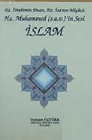 Hz. İbrahim'in Duası, Hz. İsa'nın Müjdesi Hz. Muhammed (s.a.v)'in Sesi İslam