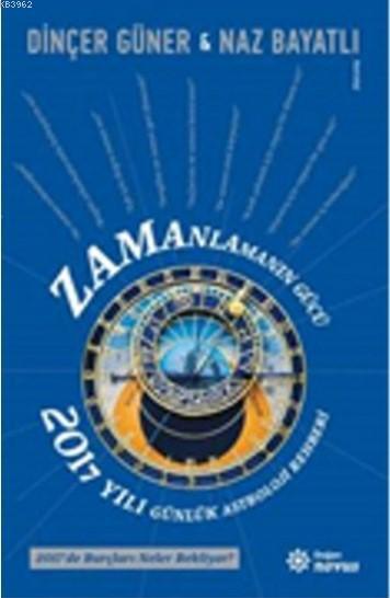 Zamanlamanın Gücü; 2017 Yılı Günlük Astroloji Rehberi