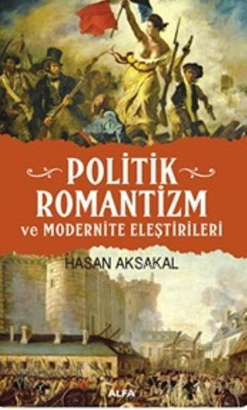 Politik Romantizm; Ve Modernite Eleştirileri