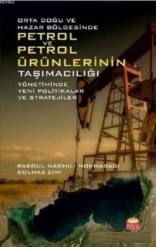 Orta Doğu ve Hazar Bölgesinde Petrol ve Petrol Ürünlerinin Taşımacılığı Yönetiminde; Yeni Politikalar ve Stratejiler