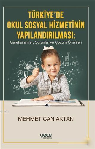 Türkiye'de Okul Sosyal Hizmetinin Yapılandırılması; Gereksinimler, Sorunlar ve Çözüm Önerileri