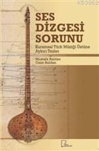 Ses Dizgesi Sorunu; Kuramsal Türk Müziği Üstüne Aykırı Tezler