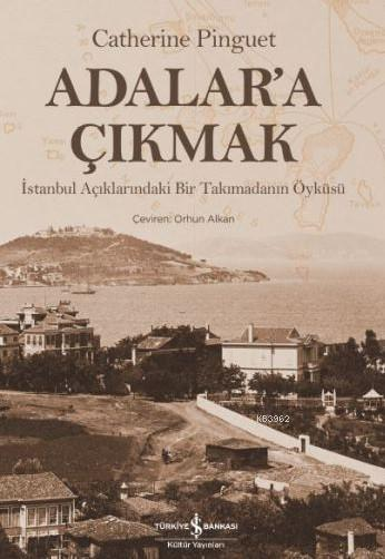 Adalar'a Çıkmak; İstanbul Açıklarındaki Bir Takımadanın Öyküsü