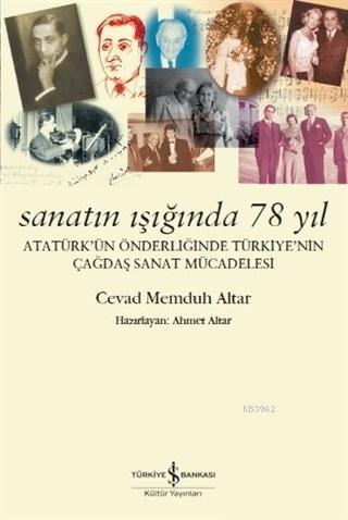 Sanatın Işığında 78 Yıl; Atatürk'ün Önderliğinde Türkiye'nin Çağdaş Sanat Mücadelesi