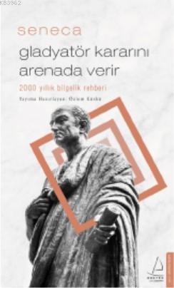 Gladyatör Kararını Arenada Verir; 2000 yıllık bilgelik rehberi