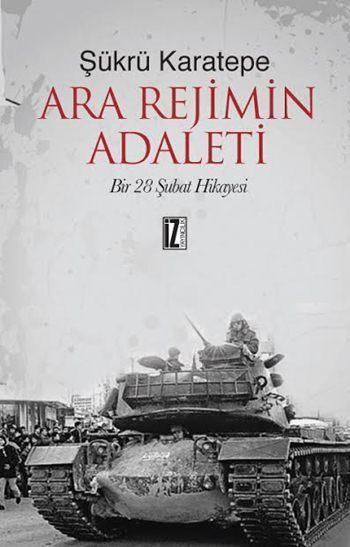 Ara Rejimin Adaleti; Bir 28 Şubat Hikâyesi