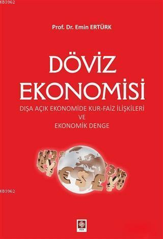 Döviz Ekonomisi; Dışa Açık Ekonomide Kur-Faiz İlişkileri ve Ekonomik Denge