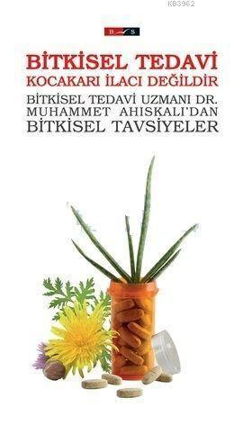 Bitkisel Tedavi Kocakarı İlacı Değildir; Bitkisel Tedavi Uzmanı Dr. Ahıskalı'dan Bitkisel Tavsiyeler