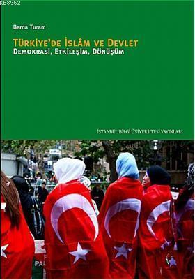 Türkiye'de İslâm ve Devlet; Demokrasi, Etkileşim, Dönüşüm