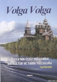 Volga Volga; Rusya´nın Eşsiz Doğasında Bir Kültür ve Tarih Yolculuğu