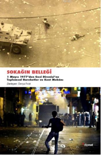 Sokağın Belleği; 1 Mayıs 1977den Gezi Direnişine Toplumsal Hareketler ve Kent Mekanı