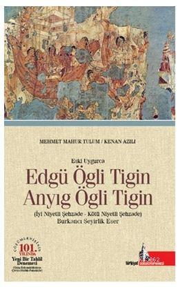 Eski Uygurca - Edgü Ögli Tigin Anyıg Ögli Tigin; İyi Niyetli Şehzade - Kötü Niyetli Şehzade