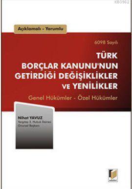 Türk Borçlar Kanunu'nun Getirdiği Değişiklikler ve Yenilikler; Genel Hükümler - Özel Hükümler