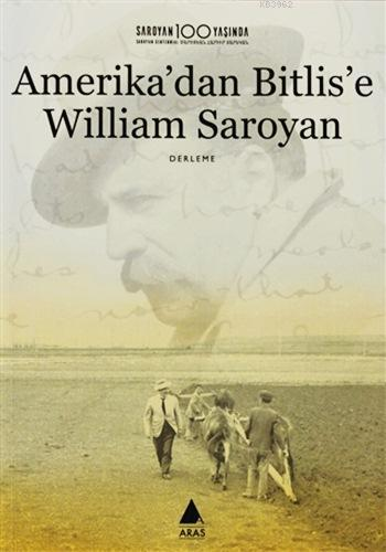 Amerika'dan Bitlis'e William Saroyan; Saroyan 100 Yaşında