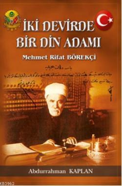 İki Devirde Bir Din Adamı; Mehmet Rifat Börekçi