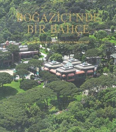 Boğaziçi'nde Bir Bahçe (Ciltli); Tarabya Köşkü'nün Yenilenen Bahçeleri