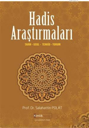 Hadis Araştırmaları; Tarih, Usul, Tenkid, Yorum