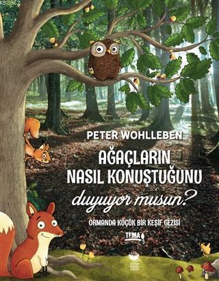 Ağaçların Nasıl Konuştuğunu Duyuyor musun?; Ormanda Küçük Bir Keşif Gezisi