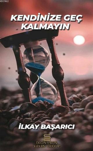 Kendinize Geç Kalmayın