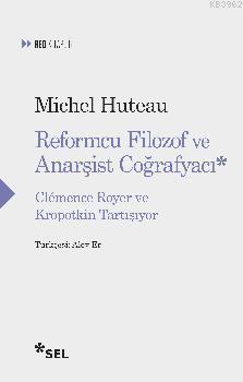 Reformcu Filozof ve Anarşist Çoğrafyacı; Clemence Royer ve Kropotkin Tartışıyor