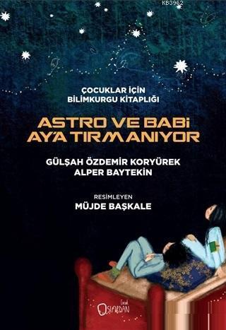 Astro ve Babi Ay'a Tırmanıyor; Çocuklar için Bilimkurgu Kitaplığı
