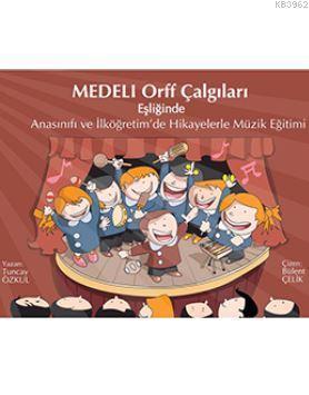 Medeli Orff Çalgıları; Anasınıfı ve İlköğretim'de Hikayelerle Müzik Eğitimi