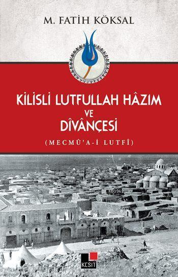 Kilisli Lutfullah Hâzım ve Dîvânçesi; Mecmû'a-i Lutfî