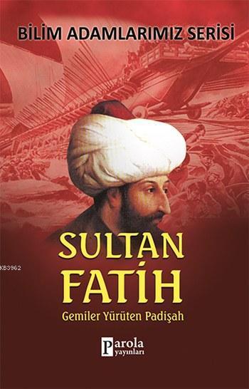 Sultan Fatih; Gemileri Yürüten Padişah