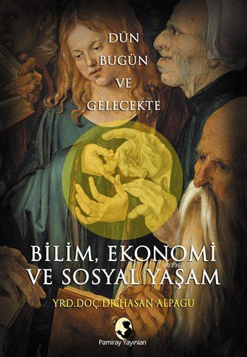 Bilim, Ekonomi ve Sosyal Yaşam; Dün, Bugün ve Gelecekte