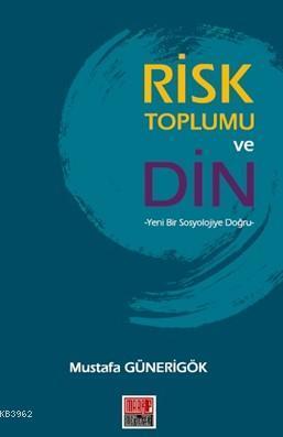 Risk Toplumu ve Din; Yeni Bir Sosyolojiye Doğru