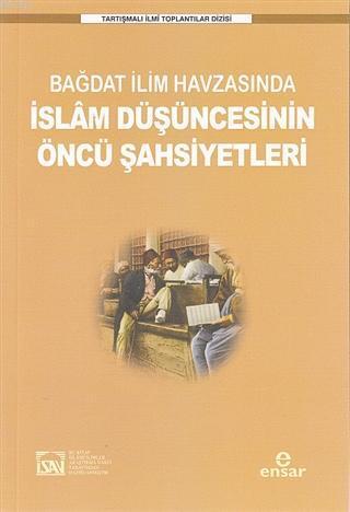 Bağdat İlim Havzasında İslam Düşüncesinin Öncü Şahsiyetleri