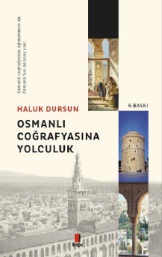 Osmanlı Coğrafyasına Yolculuk; Osmanlı Coğrafyasını Öğrenmeninde, Osmanlı'nın da Sonu Yok!