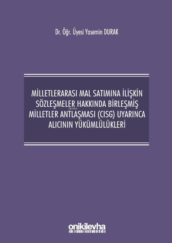 Milletlerarası Mal Satımına İlişkin Sözleşmeler Hakkında Birleşmiş; Milletler Antlaşması (CISG) Uyarınca Alıcının Yükümlülükleri