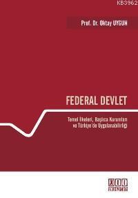 Federal Devlet; Temel İlkeleri, Başlıca Kurumları ve Türkiye´de Uygulanabilirliği