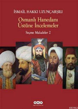 Osmanlı Hanedanı Üstüne İncelemeler; Seçme Makaleler 2