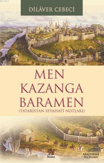 Men Kazanga Baramen; Tataristan Seyahatı Notları