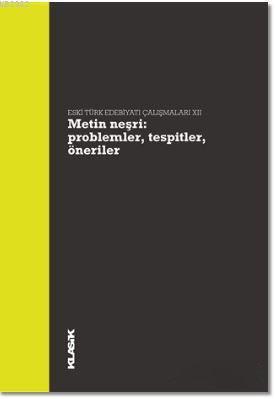 Metin Neşri : Problemler, Tespitler, Öneriler; Eski Türk Edebiyatı Çalışmaları 12
