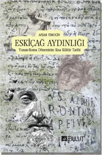 Eskiçağ Aydınlığı; Yunan - Roma Döneminin Kısa Kültür Tarihi