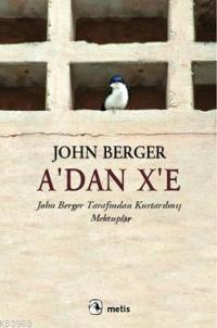 A'dan X'e; John Berger Tarafından Kurtarılmış Mektuplar