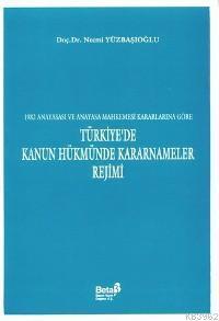 Türkiye´de Kanun Hükmünde Kararnameler Rejimi; 1982 Anayasası ve Anayasa Mahkemesi  Kararlarına Göre