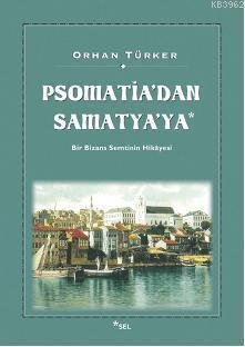 Psomatia'dan Samatya'ya; Bir Bizans Semtinin Hikâyesi