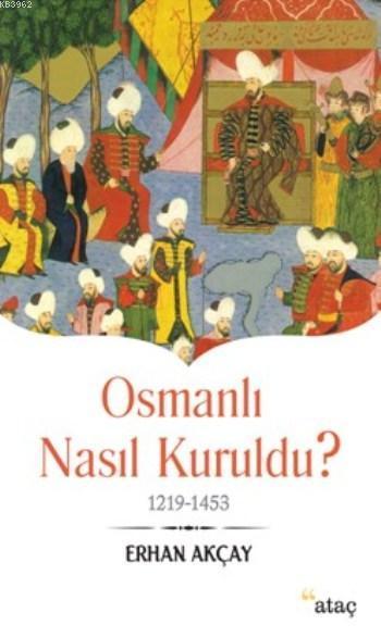 Osmanlı Nasıl Kuruldu ?; 1219 1453