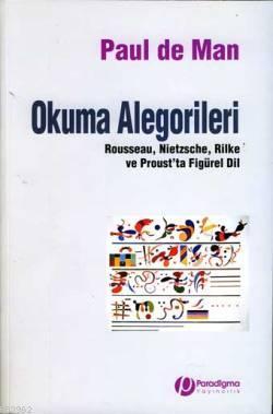 Okuma Alegorileri; Rousseau, Nietzsche, Rilke ve Proust'ta Figürel Dil