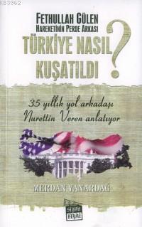Fethullah Gülen Hareketinin Perde Arkası Türkiye Nasıl Kuşatıldı ?