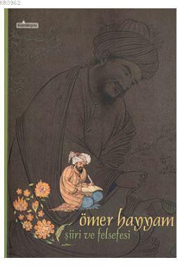 Ömer Hayyam Şiiri ve Felsefesi