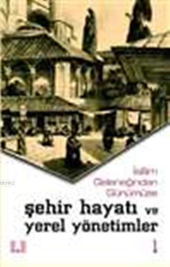 İslam Geleneğinden Günümüze Şehir Hayatı ve Yerel Yönetimler (2 Cilt)