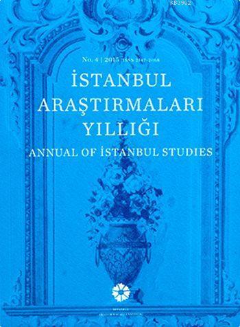 İstanbul Araştırmaları Yıllığı No.4 - 2015; Annual of Istanbul Studies