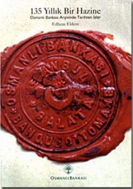 135 Yıllık Bir Hazine; Osmanlı Bankası Arşivinden Tarihten İzler
