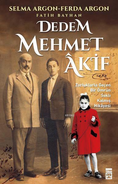 Dedem Mehmet Âkif; Zorluklarla Geçen Bir Ömrün Saklı Kalmış Hikâyesi